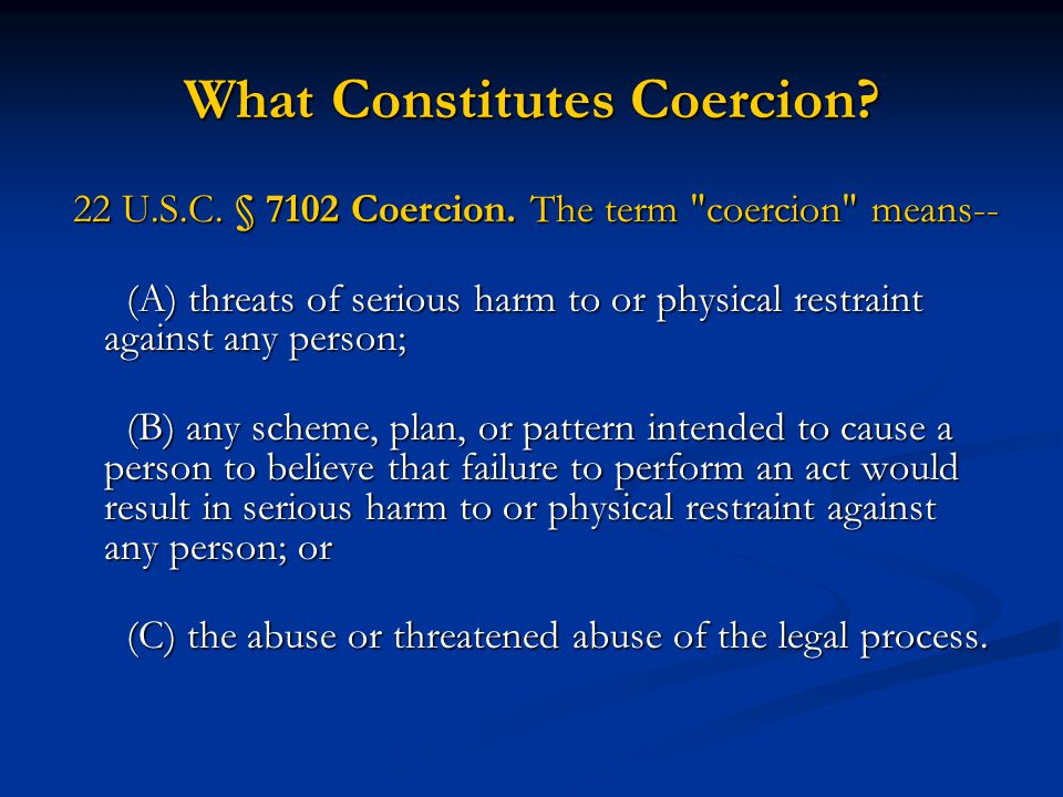 What Constitutes Coercion? 22 U.S.C. § 7102 Coercion. The term