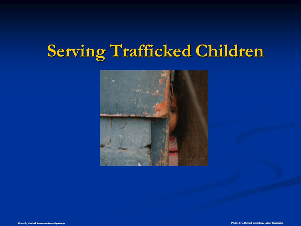 Serving Trafficked Children Photos by J. Maillard, International Labour Organization