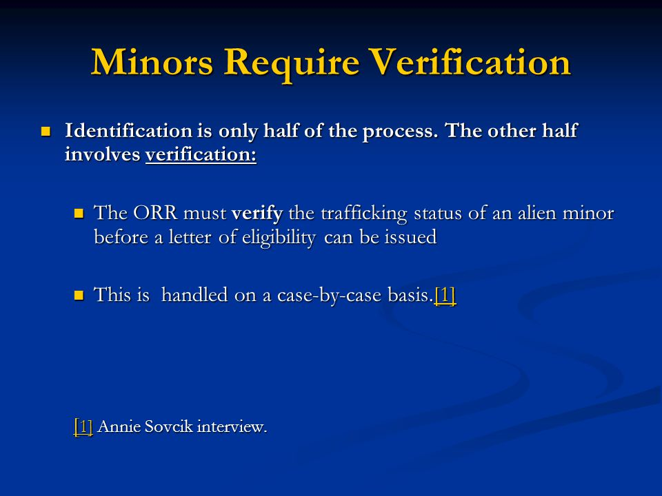 Minors Require Verification Identification is only half of the process. The other half involves verification: Identification is only half of the proce
