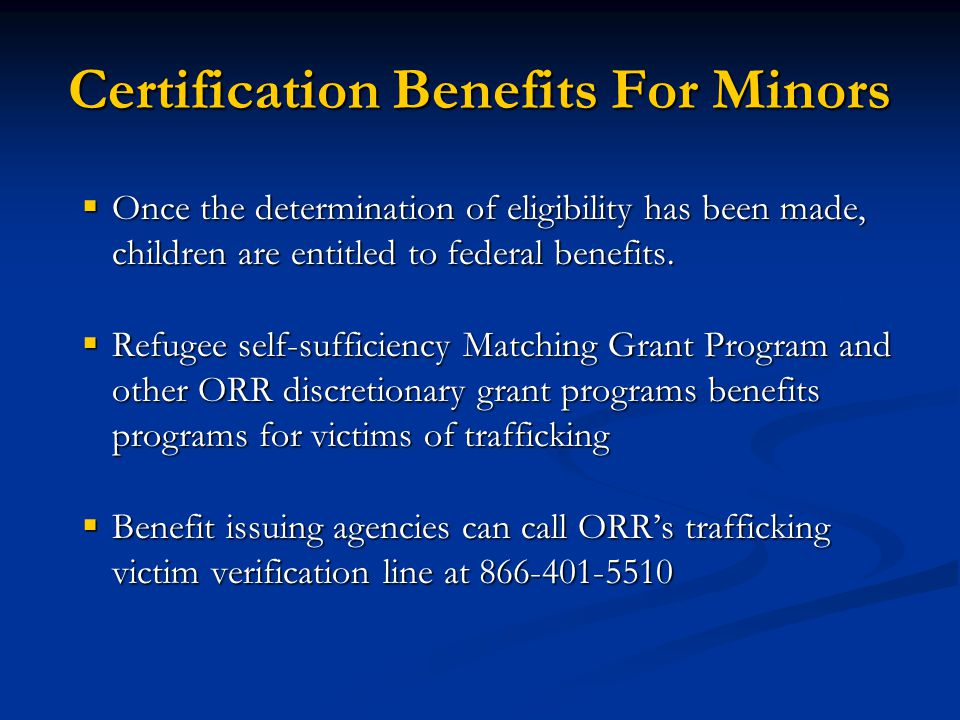 Certification Benefits For Minors Once the determination of eligibility has been made, children are entitled to federal benefits. Once the determinati