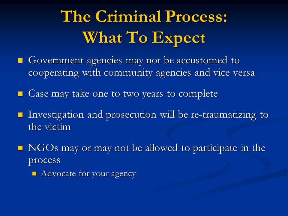 The Criminal Process: What To Expect Government agencies may not be accustomed to cooperating with community agencies and vice versa Government agenci