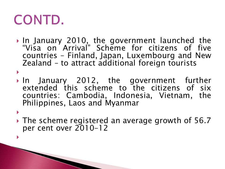 In January 2010, the government launched the Visa on Arrival Scheme for citizens of five countries – Finland, Japan, Luxembourg and New Zealand – to a