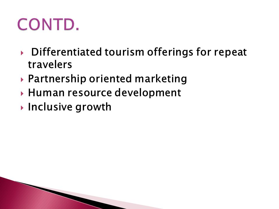 Differentiated tourism offerings for repeat travelers Partnership oriented marketing Human resource development Inclusive growth