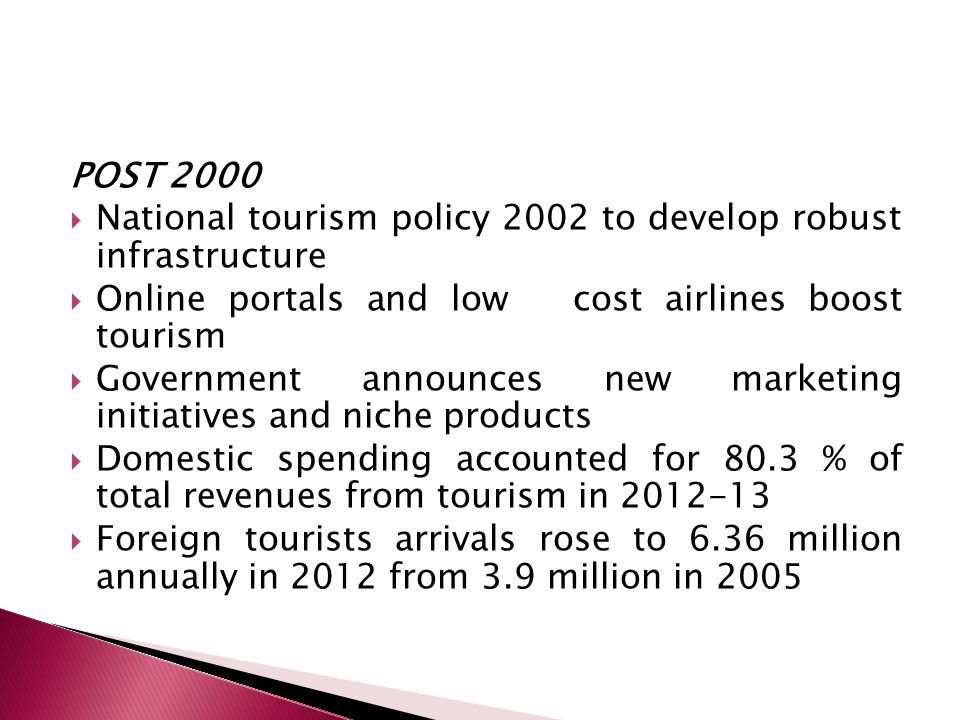 POST 2000 National tourism policy 2002 to develop robust infrastructure Online portals and low cost airlines boost tourism Government announces new ma
