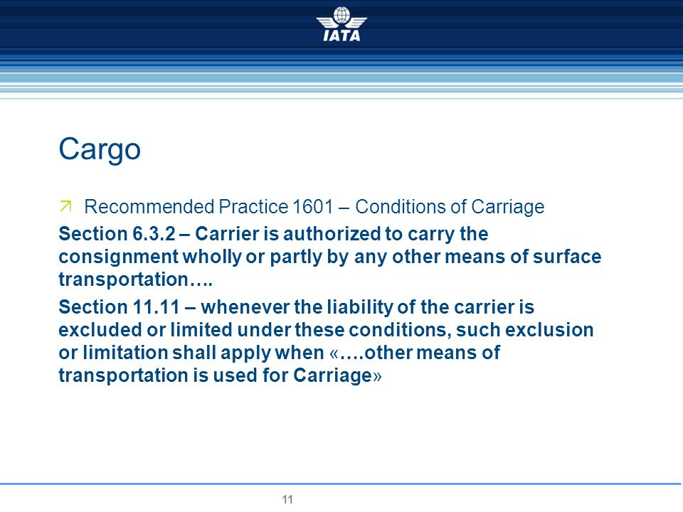 11 Cargo Recommended Practice 1601 – Conditions of Carriage Section 6.3.2 – Carrier is authorized to carry the consignment wholly or partly by any other means of surface transportation….