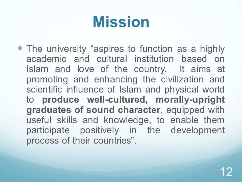Mission The university aspires to function as a highly academic and cultural institution based on Islam and love of the country.