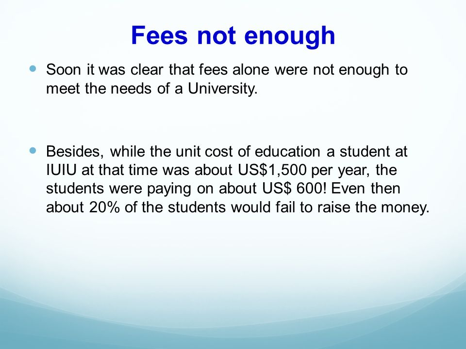 Fees not enough Soon it was clear that fees alone were not enough to meet the needs of a University.