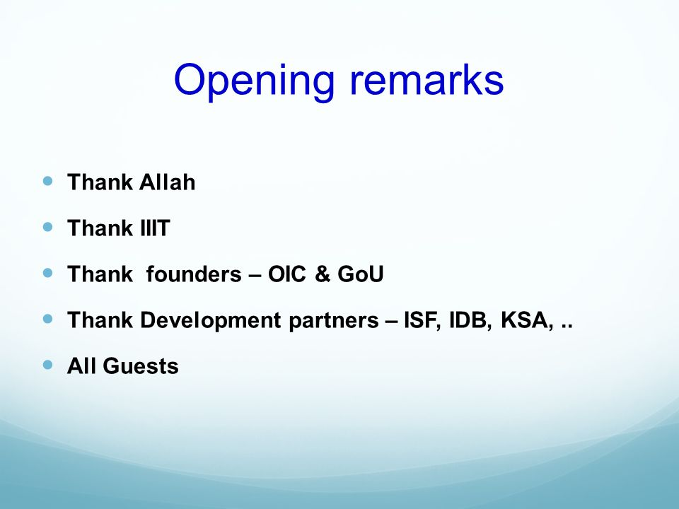 Opening remarks Thank Allah Thank IIIT Thank founders – OIC & GoU Thank Development partners – ISF, IDB, KSA,.. All Guests