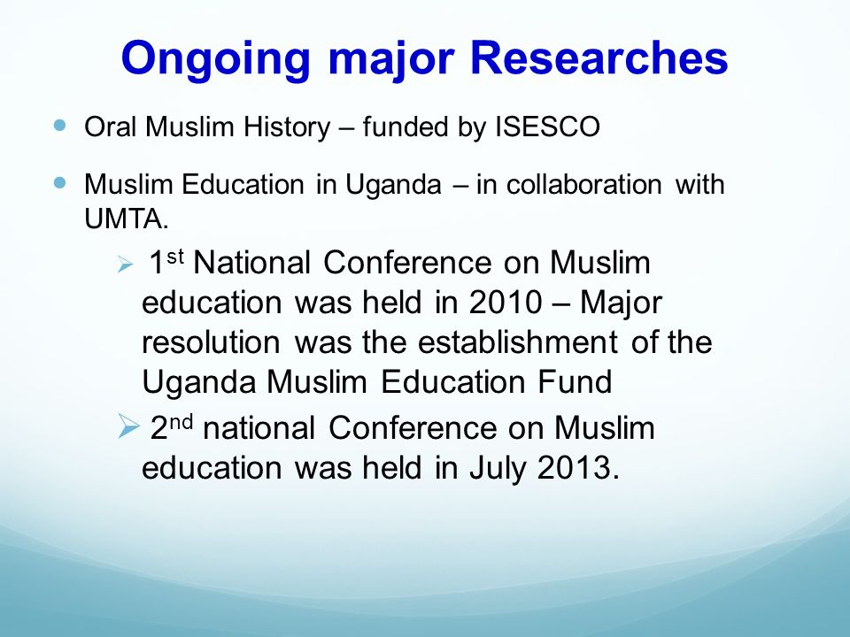 Ongoing major Researches Oral Muslim History – funded by ISESCO Muslim Education in Uganda – in collaboration with UMTA.