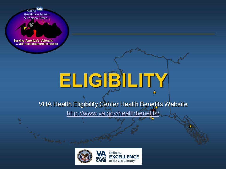 Alaska Alaska Healthcare System & Regional Office Serving Americas Veterans … Our most treasured resource … Our most treasured resource ELIGIBILITY VH