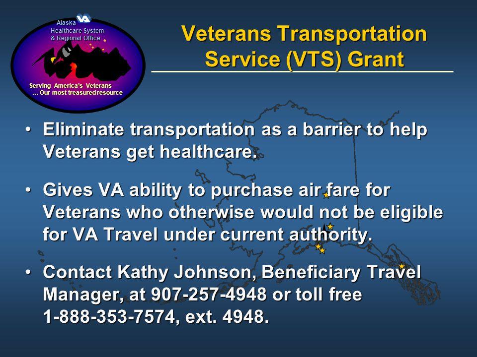 Alaska Alaska Healthcare System & Regional Office Serving Americas Veterans … Our most treasured resource … Our most treasured resource Veterans Trans