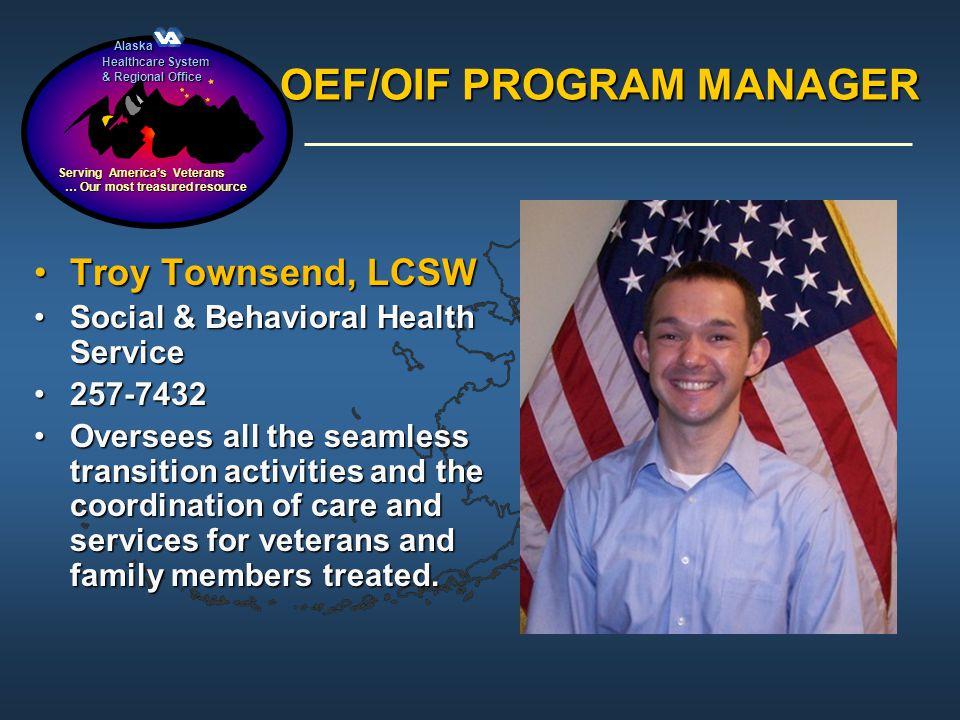 Alaska Alaska Healthcare System & Regional Office Serving Americas Veterans … Our most treasured resource … Our most treasured resource OEF/OIF PROGRA