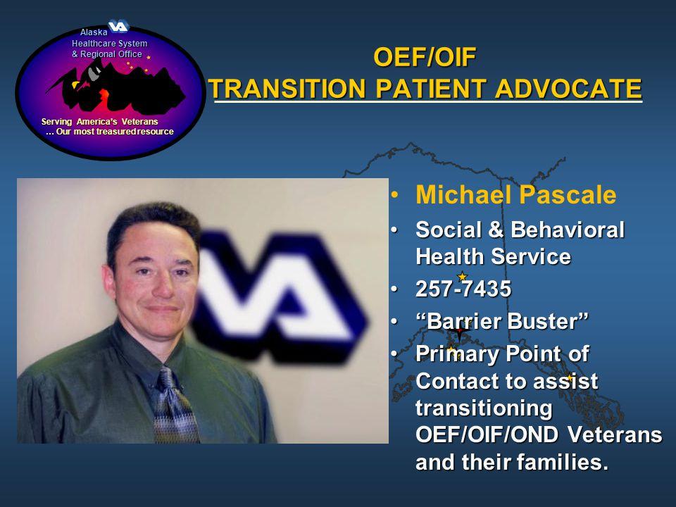 Alaska Alaska Healthcare System & Regional Office Serving Americas Veterans … Our most treasured resource … Our most treasured resource OEF/OIF TRANSI