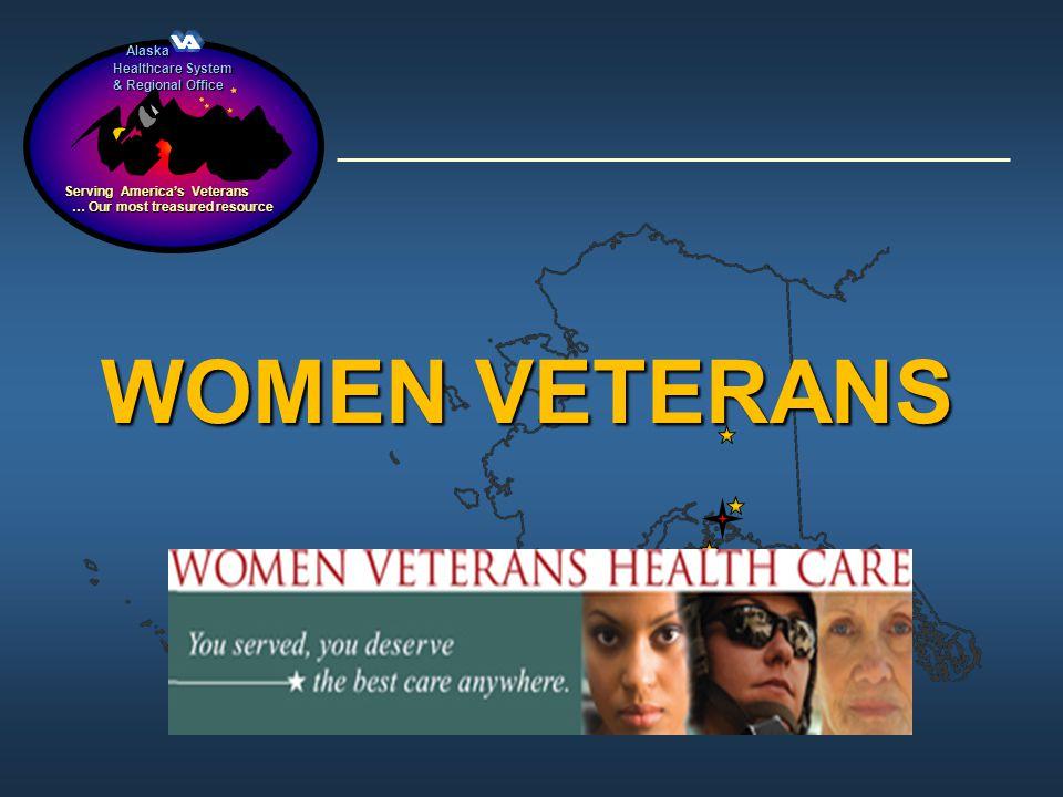 Alaska Alaska Healthcare System & Regional Office Serving Americas Veterans … Our most treasured resource … Our most treasured resource WOMEN VETERANS