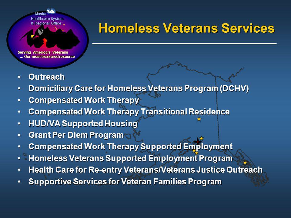 Alaska Alaska Healthcare System & Regional Office Serving Americas Veterans … Our most treasured resource … Our most treasured resource Homeless Veter