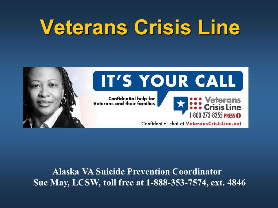 Veterans Crisis Line Alaska VA Suicide Prevention Coordinator Sue May, LCSW, toll free at 1-888-353-7574, ext. 4846