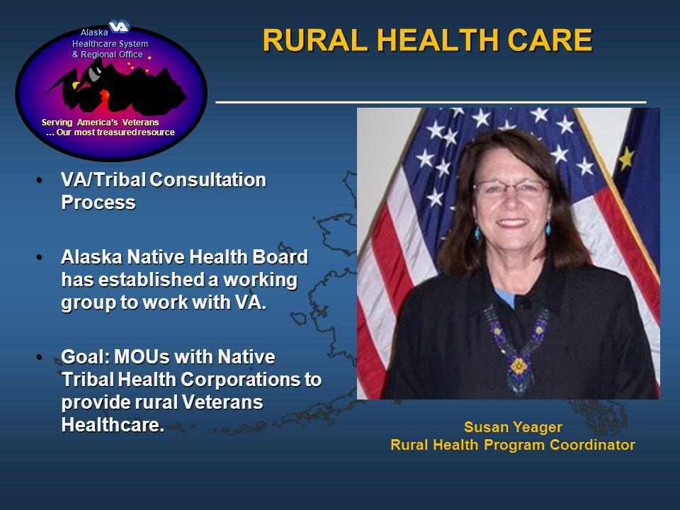 Alaska Alaska Healthcare System & Regional Office Serving Americas Veterans … Our most treasured resource … Our most treasured resource RURAL HEALTH C