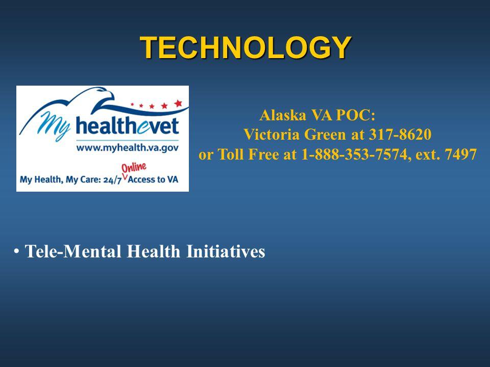 TECHNOLOGY Alaska VA POC: Victoria Green at 317-8620 or Toll Free at 1-888-353-7574, ext. 7497 Tele-Mental Health Initiatives