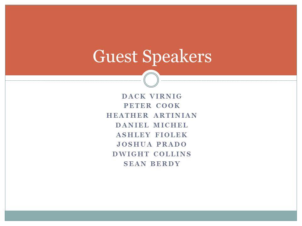 DACK VIRNIG PETER COOK HEATHER ARTINIAN DANIEL MICHEL ASHLEY FIOLEK JOSHUA PRADO DWIGHT COLLINS SEAN BERDY Guest Speakers