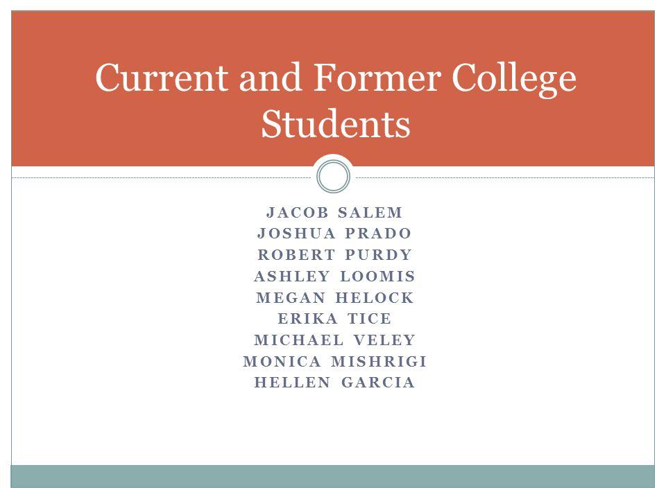 JACOB SALEM JOSHUA PRADO ROBERT PURDY ASHLEY LOOMIS MEGAN HELOCK ERIKA TICE MICHAEL VELEY MONICA MISHRIGI HELLEN GARCIA Current and Former College Stu