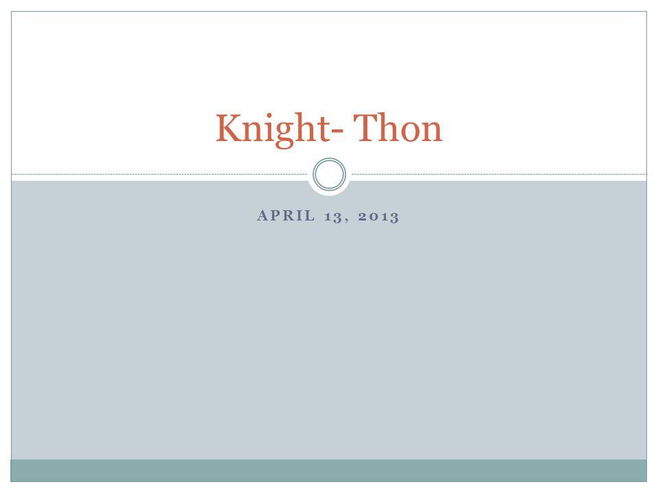 APRIL 13, 2013 Knight- Thon