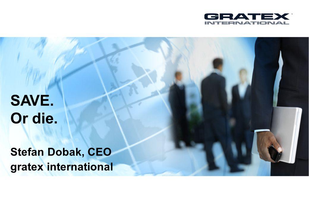 SAVE. Or die. Stefan Dobak, CEO gratex international