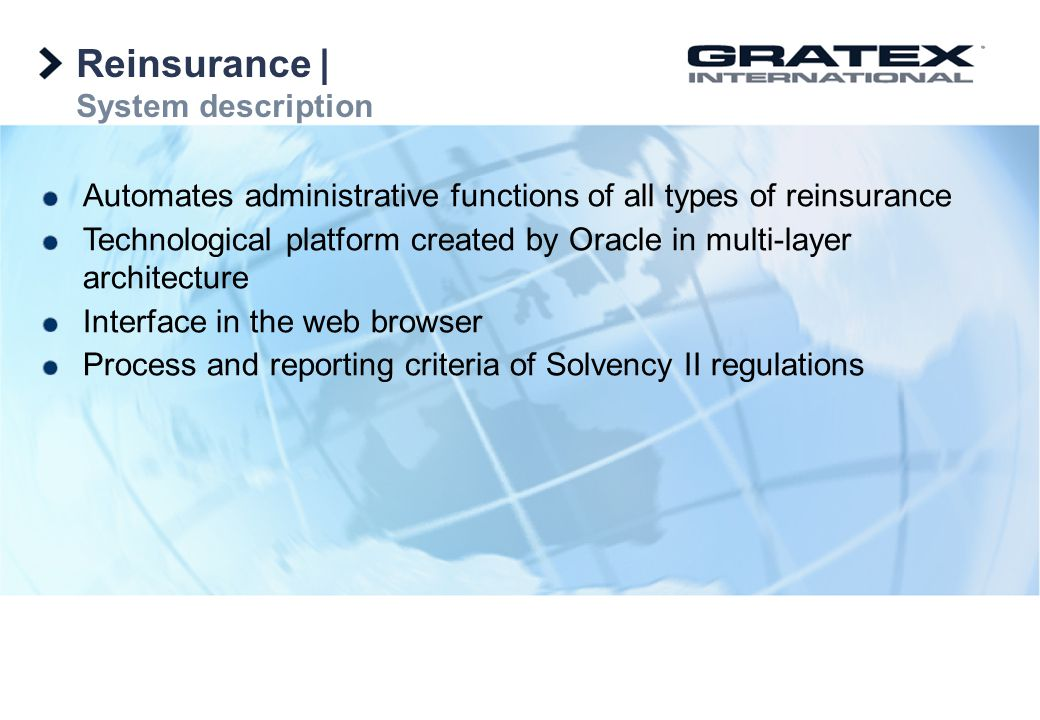 Reinsurance   System description Automates administrative functions of all types of reinsurance Technological platform created by Oracle in multi-laye