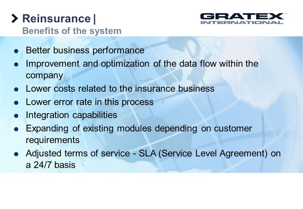 Reinsurance   Benefits of the system Better business performance Improvement and optimization of the data flow within the company Lower costs related