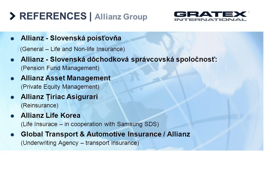 REFERENCES   Allianz Group Allianz - Slovenská poisťovňa (General – Life and Non-life Insurance) Allianz - Slovenská dôchodková správcovská spoločnosť