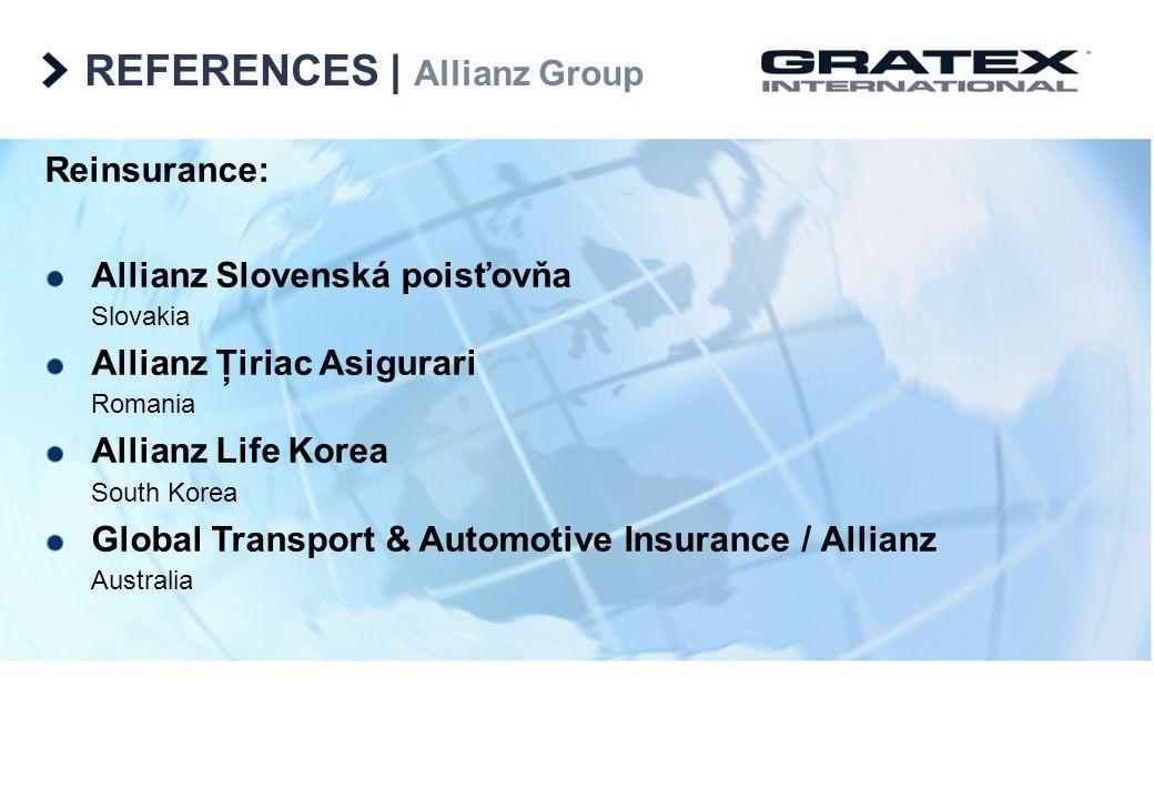 REFERENCES   Allianz Group Reinsurance: Allianz Slovenská poisťovňa Slovakia Allianz Ţiriac Asigurari Romania Allianz Life Korea South Korea Global Tr