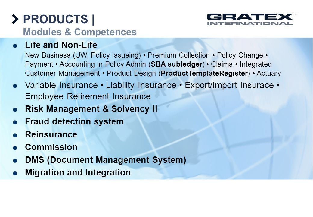 Life and Non-Life New Business (UW, Policy Issueing) Premium Collection Policy Change Payment Accounting in Policy Admin (SBA subledger) Claims Integr