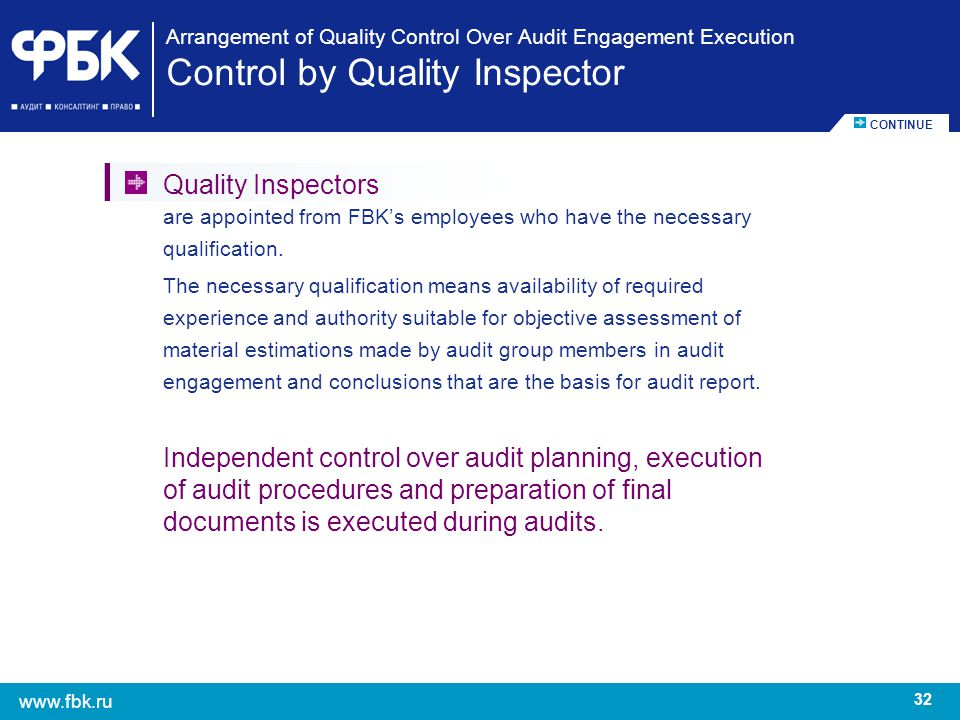 32 www.fbk.ru Arrangement of Quality Control Over Audit Engagement Execution Control by Quality Inspector Quality Inspectors are appointed from FBKs e