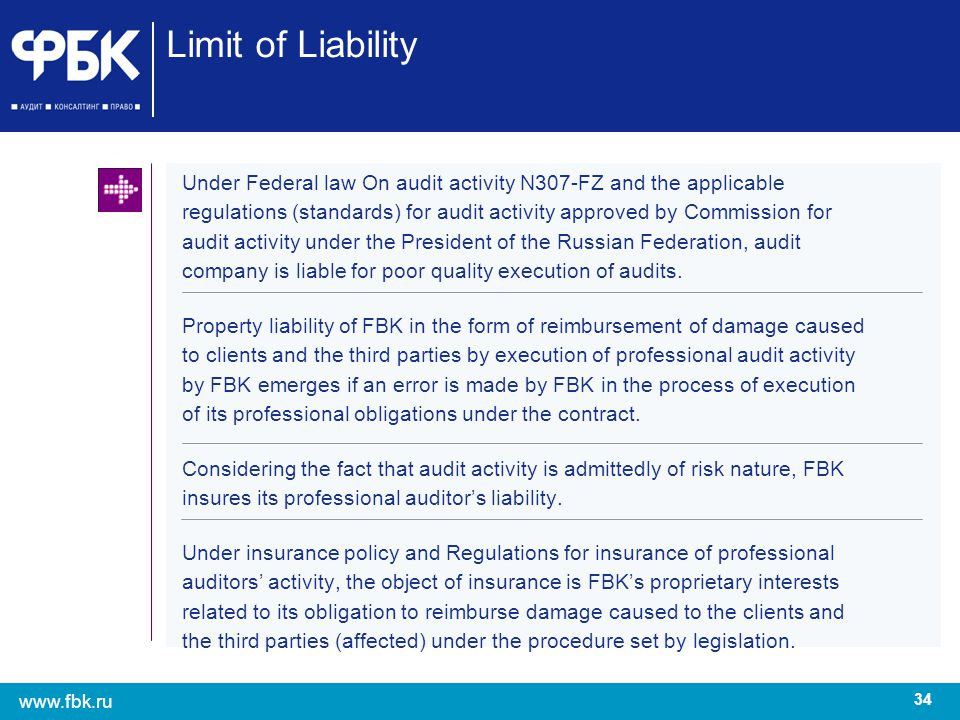 34 www.fbk.ru Limit of Liability Under Federal law On audit activity N307-FZ and the applicable regulations (standards) for audit activity approved by