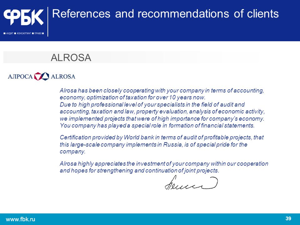 39 www.fbk.ru References and recommendations of clients ALROSA Alrosa has been closely cooperating with your company in terms of accounting, economy,