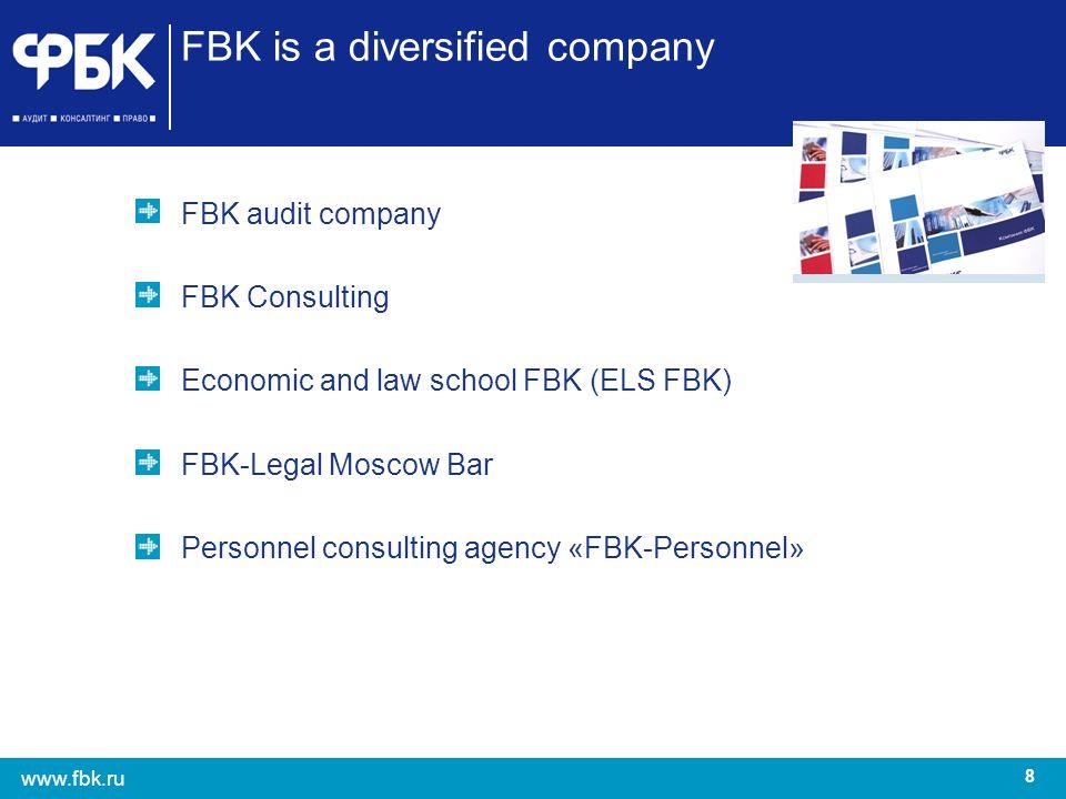 8 www.fbk.ru FBK is a diversified company FBK audit company FBK Consulting Economic and law school FBK (ELS FBK) FBK-Legal Moscow Bar Personnel consul