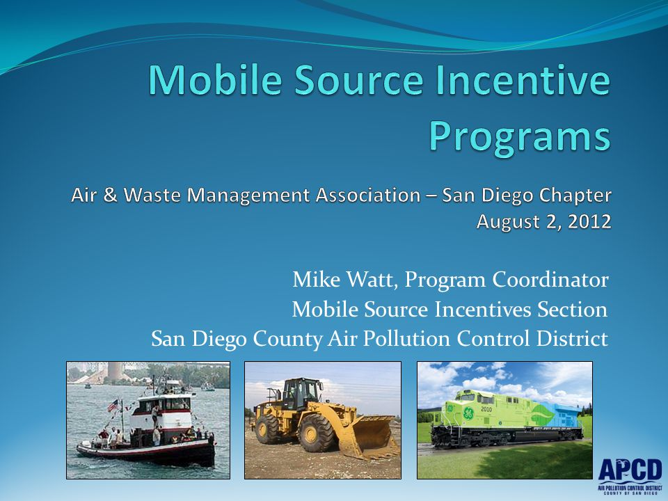 Mike Watt, Program Coordinator Mobile Source Incentives Section San Diego County Air Pollution Control District