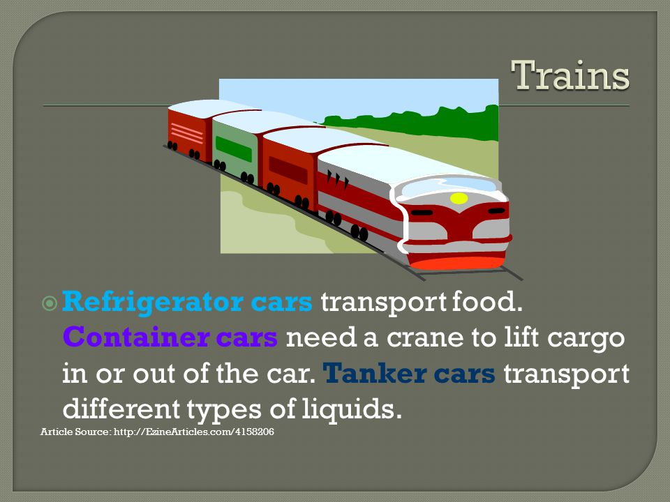 Refrigerator cars transport food. Container cars need a crane to lift cargo in or out of the car.
