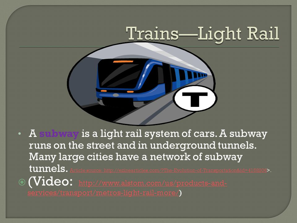 A subway is a light rail system of cars. A subway runs on the street and in underground tunnels.