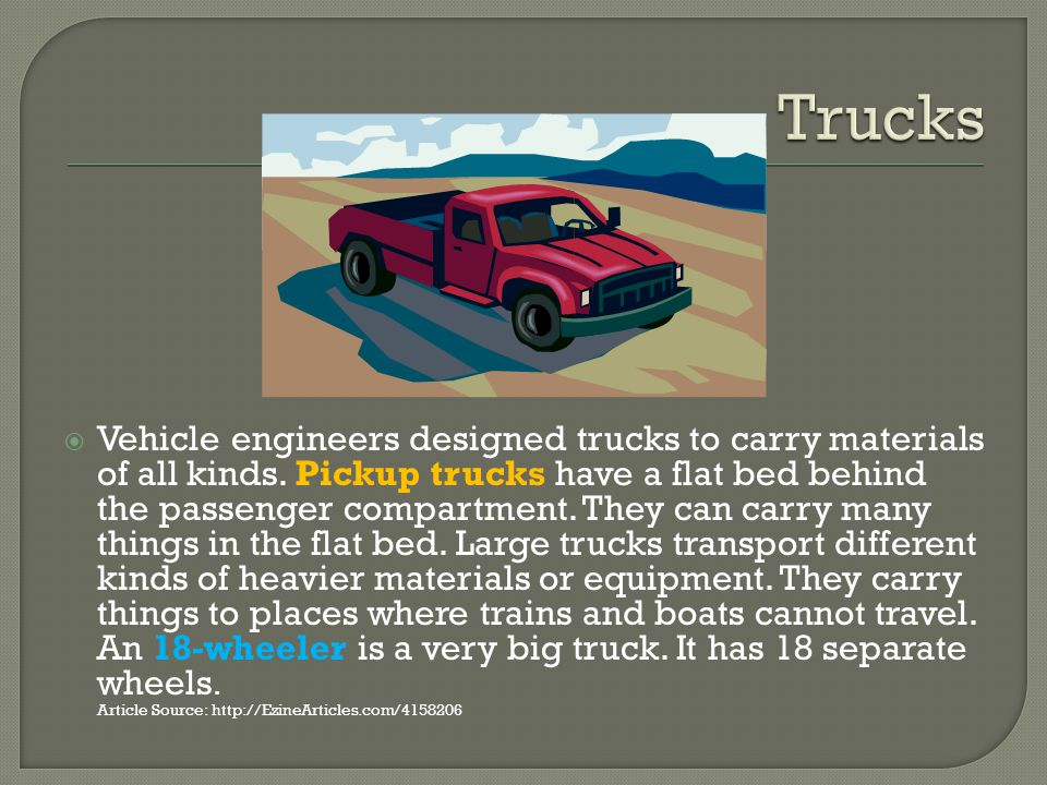 Vehicle engineers designed trucks to carry materials of all kinds.