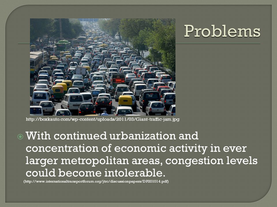 With continued urbanization and concentration of economic activity in ever larger metropolitan areas, congestion levels could become intolerable.