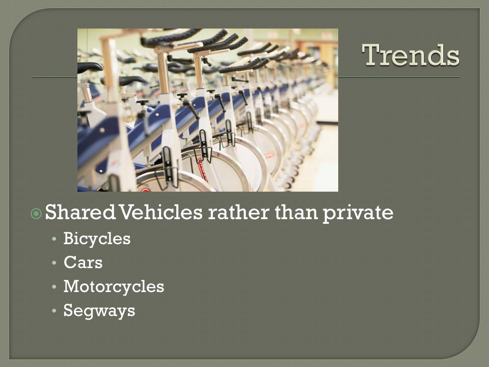 Shared Vehicles rather than private Bicycles Cars Motorcycles Segways