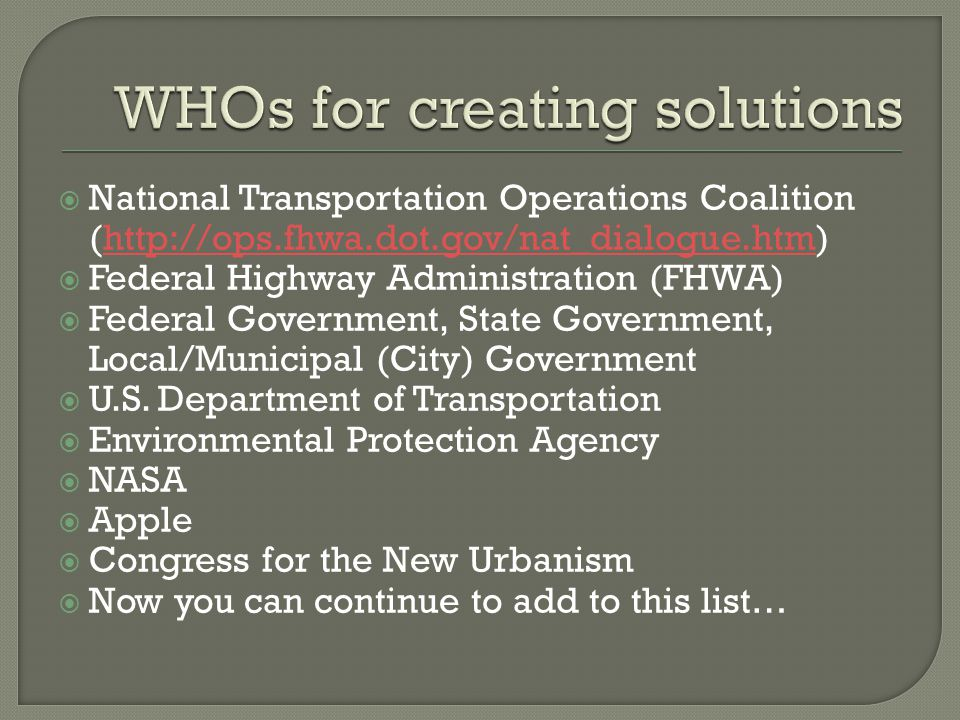National Transportation Operations Coalition (http://ops.fhwa.dot.gov/nat_dialogue.htm)http://ops.fhwa.dot.gov/nat_dialogue.htm Federal Highway Administration (FHWA) Federal Government, State Government, Local/Municipal (City) Government U.S.