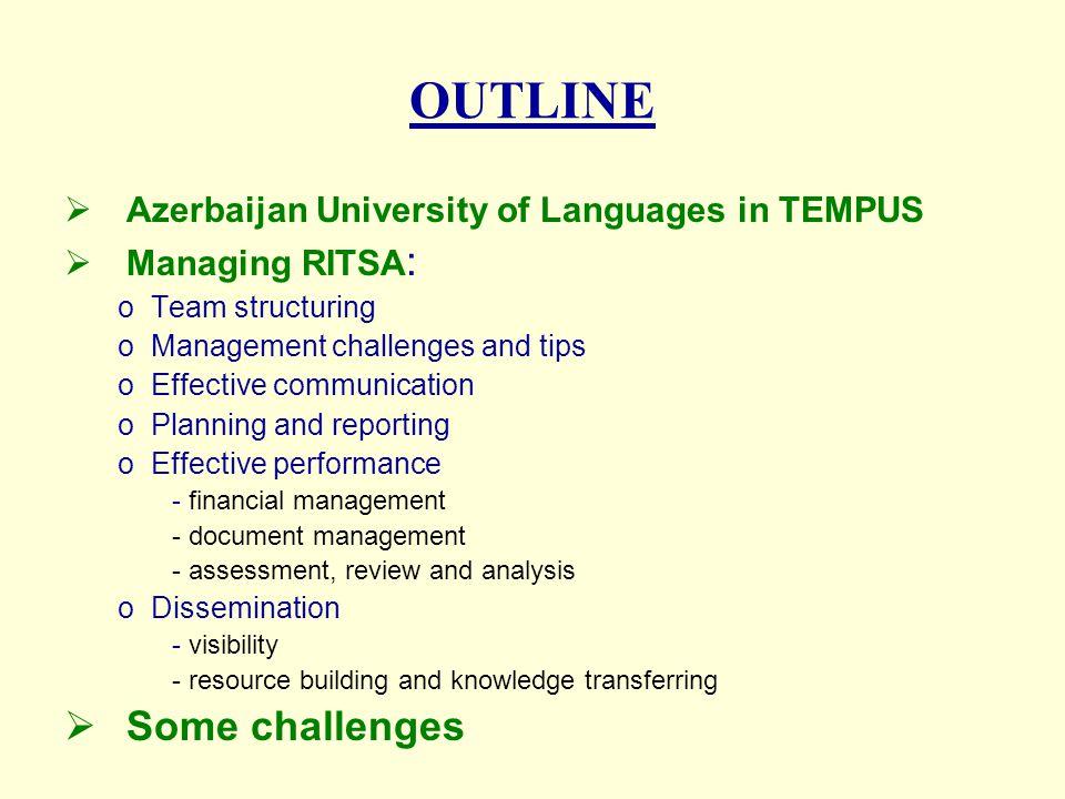 Azerbaijan University of Languages First time coordination of a TEMPUS project in Azerbaijan EU grant: 1, 076, 258.43 Euros Duration October 2010-October 2013 Curricular Reforms________________________________________________ Project granted in 2010 RITSA 5 AZ Universities AZ Ministry of Education 4 EU Universities Partner in 3 other TEMPUS projects coordinator