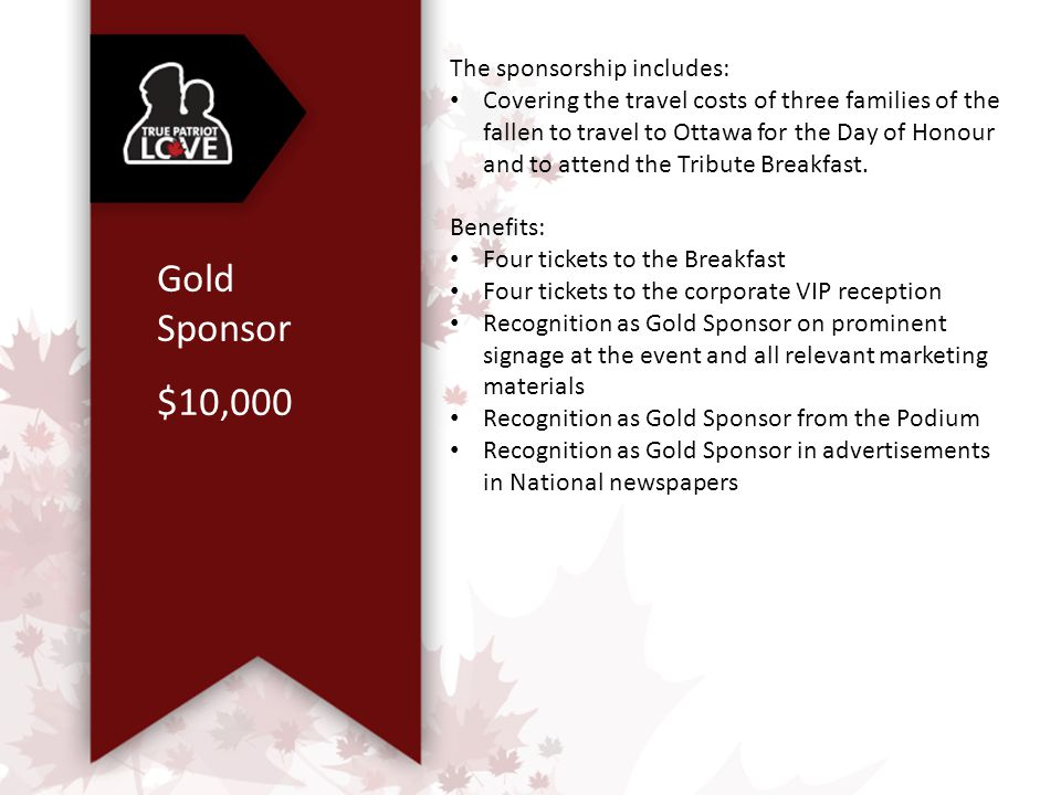 Silver Sponsor $7,500 The sponsorship includes: Covering the travel costs of two families of the fallen to travel to Ottawa for the Day of Honour and to attend the Tribute Breakfast.