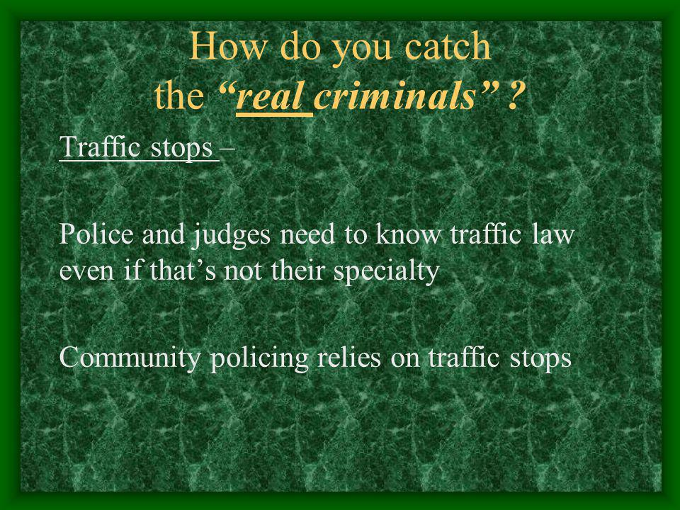 Why is traffic law important Police should go after the real criminals Police and judges too busy: Its just traffic court