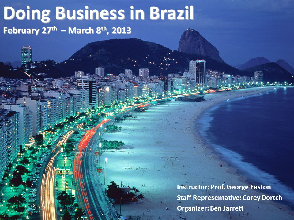 Doing Business in Brazil February 27 th – March 8 th, 2013 Instructor: Prof.