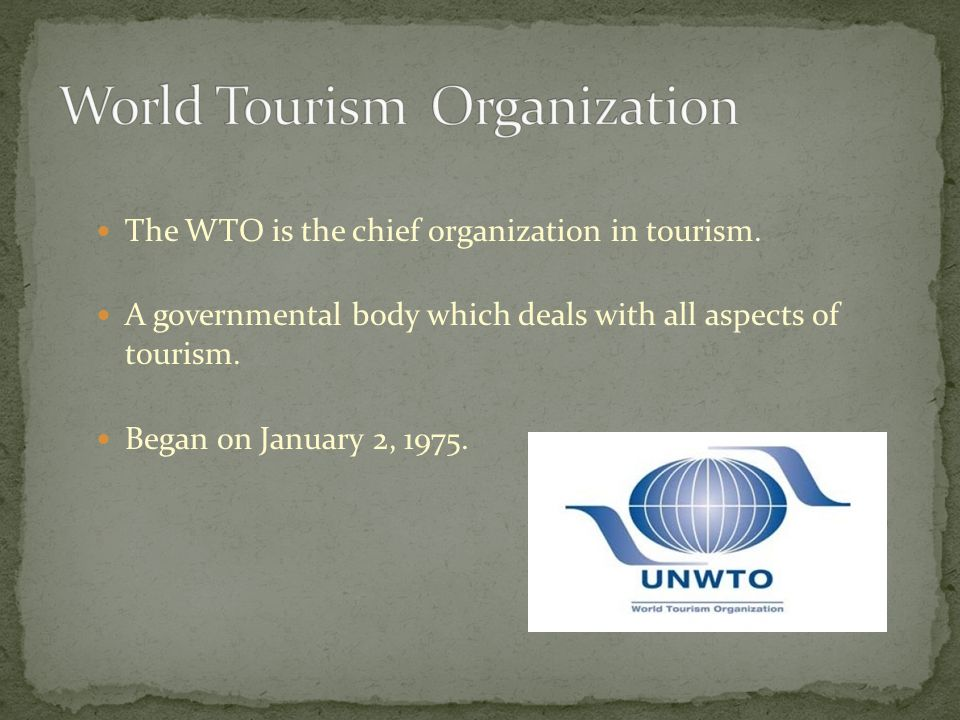 The WTO is the chief organization in tourism.