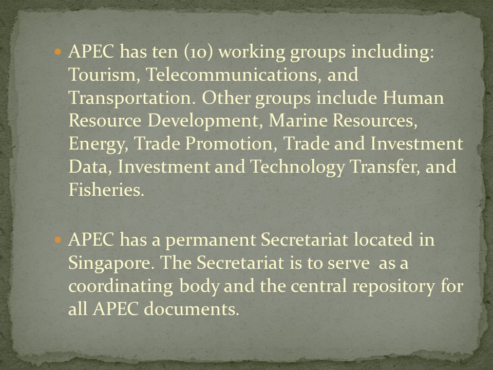 APEC has ten (10) working groups including: Tourism, Telecommunications, and Transportation.