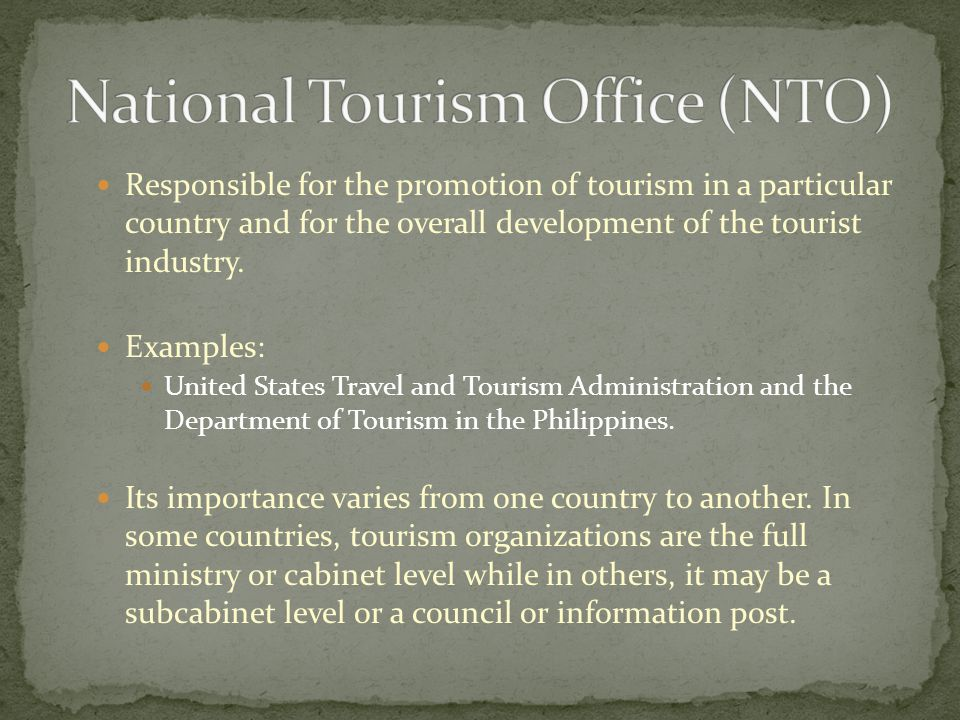 Responsible for the promotion of tourism in a particular country and for the overall development of the tourist industry.