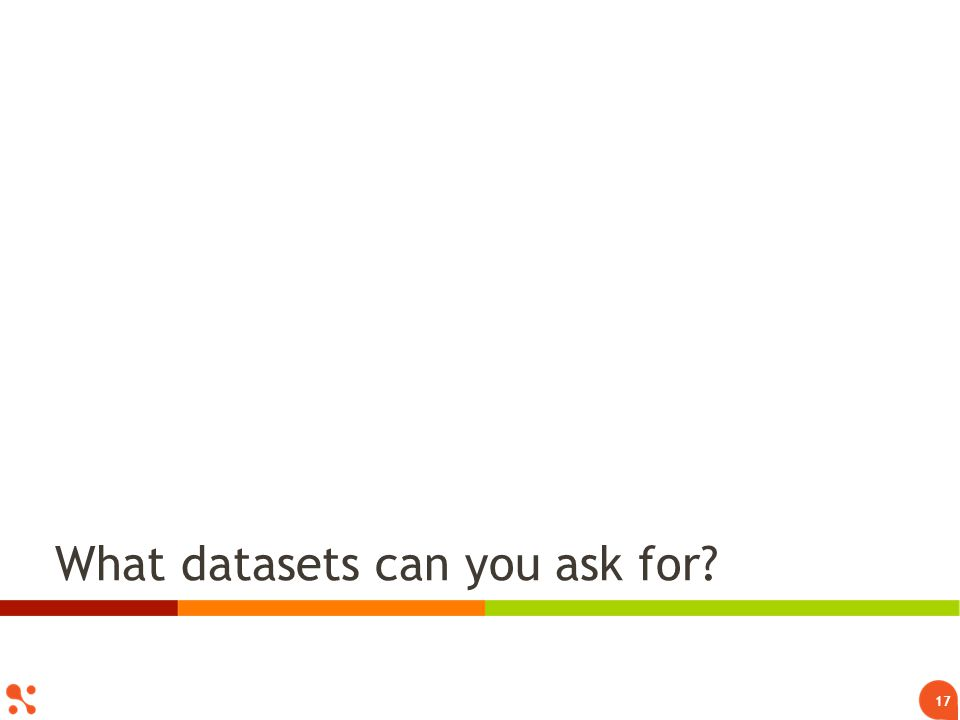 What datasets can you ask for? 17
